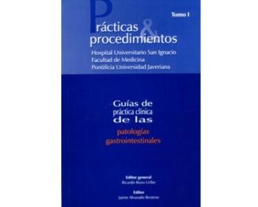 Patologías gastrointestinales. Prácticas & procedimientos. Guías de práctica clínica. Tomo I