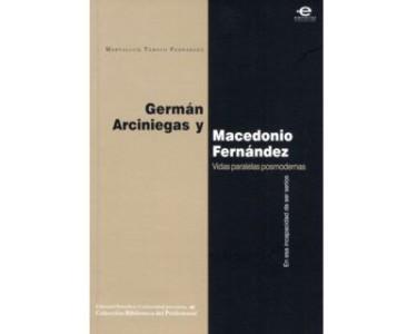 Germán Arciniegas y Macedonio Fenández. Vidas paralelas posmodernas. En esa incapacidad de ser serios