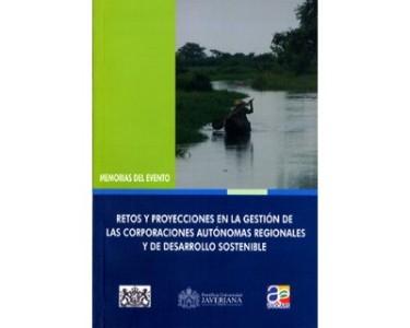 Retos y proyecciones en la gestión de las Corporaciones Autónomas Regionales y de Desarrollo Sostenible. Memorias