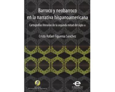 Barroco y neobarroco en la narrativa hispanoamericana. Cartografías literarias de la segunda mitad del siglo XX