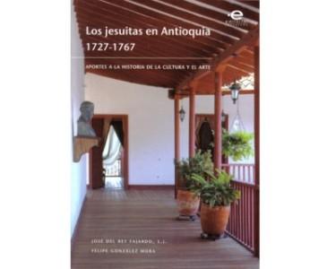 Los jesuitas en Antioquia 1727 - 1767. Aportes a la historia de la cultura y el arte
