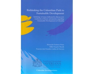 Rethinking the colombian path to sustainable development.  Anthology of essays dedicated to discuss new tendencies of theory and practice regarding sustainable development in Colombia