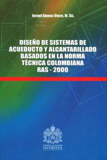 Diseño de sistemas de acueducto y alcantarillado basados en la norma técnica colombiana RAS - 2000