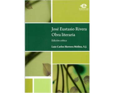 José Eustasio Rivera. Obra literaria. Edición crítica