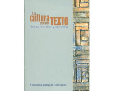 La cultura como texto. Lectura, semiótica y educación