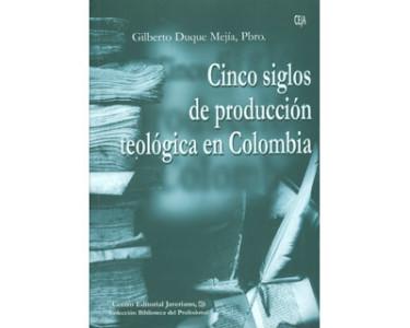 Cinco siglos de producción teológica en Colombia. Incluye CD