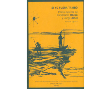 Si yo fuera tambó. Poesía selecta de Candelario Obeso y Jorge Artel