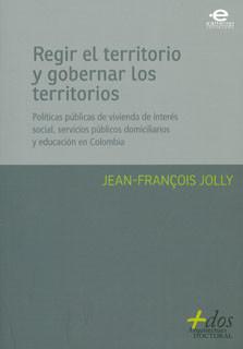 Regir el territorio y gobernar los territorios. Políticas públicas de vivienda de interés social, servicios públicos domiciliarios y educación en Colombia
