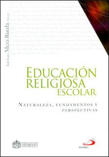 Educación religiosa escolar. Naturaleza, fundamentos y perspectivas