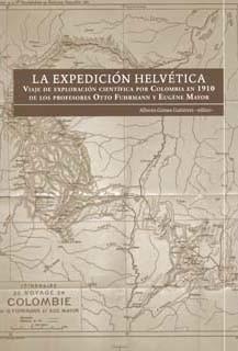 La expedición helvética. Viaje de exploración científica por Colombia en 1910 de los profesores Otto Fuhrmann y Eugène Mayor. Incluye CD (Tapa Rústica)