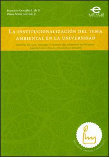 La institucionalización del tema ambiental en la universidad: estudio de caso: historia y gestión del Instituto de Estudios Ambientales para el Desarrollo (IDEADE)