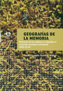 Geografías de la memoria: posiciones de las víctimas en Colombia en el periodo de justicia transicional (2005-2010)