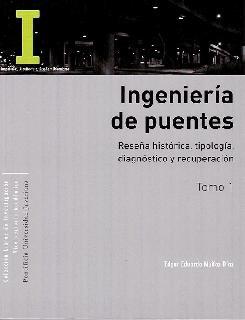 Ingeniería de puentes Tomos I y II: reseña histórica, tipología, diagnóstico y recuperación - Colapso, inspección especial, socavación, vulnerabilidad sísmica y capacidad de carga
