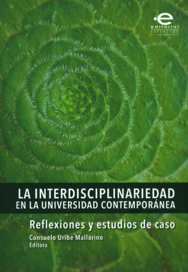 La interdisciplinariedad en la universidad contemporánea: reflexiones y estudios de caso