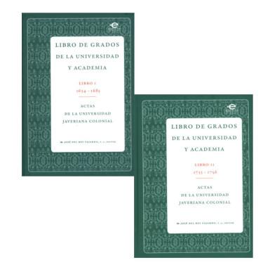 Libro de grados de la universidad y academia (Libro I 163-1685 - Libro II 1733-1756). Actas de la Universidad Javeriana Colonial