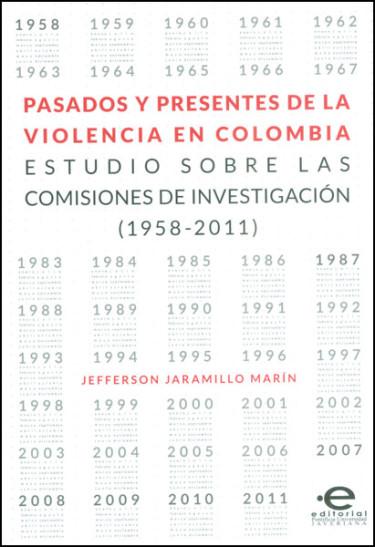 Pasados y presentes de la violencia en Colombia. Estudios sobre las comisiones de investigación (1958-2011)