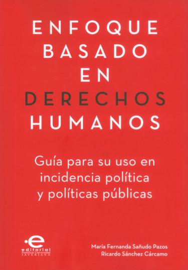 Enfoque basado en derechos humanos. Guía para su uso en incidencia política y políticas públicas