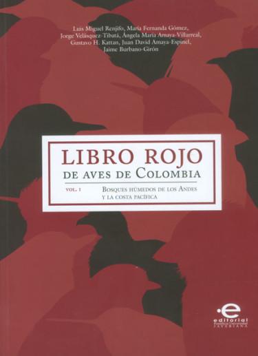 Libro rojo de aves de Colombia Vol I. Bosques húmedos de los Andes y la Costa Pacífica