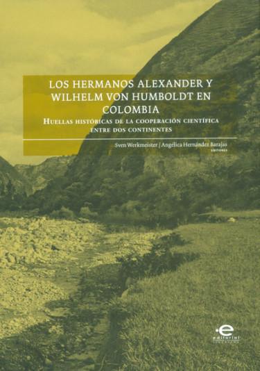 Los hermanos Alexander y Wilhelm Von Humboldt en Colombia. Huellas históricas de la cooperación científica entre dos continentes