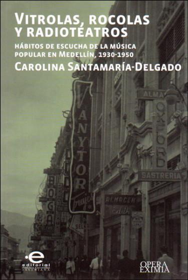 Vitrolas, rocolas y radioteatros. Hábitos de escucha de la música popular en Medellín, 1930 - 1950