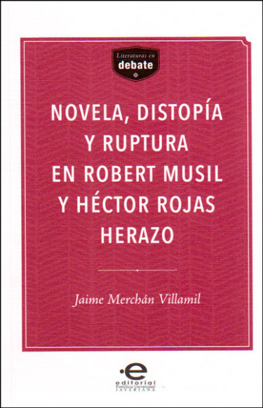 Novela, Distopía y ruptura en Robert Musil y Héctor Rojas Herazo