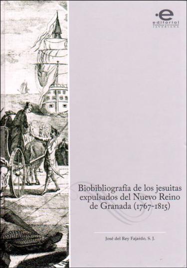 Biobibliografía de los jesuitas expulsados del Nuevo Reino de Granada (1767 - 1815)