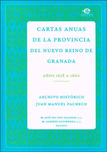 Cartas anuas de la provincia del nuevo reino de Granada. Años 1638 a 1660