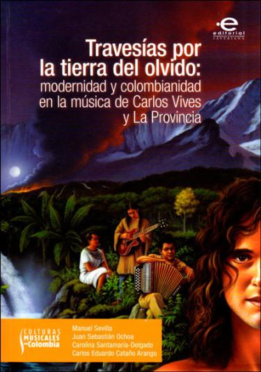 Travesías por la tierra del olvido: modernidad y colombianidad en la música de Carlos Vives y La provincia