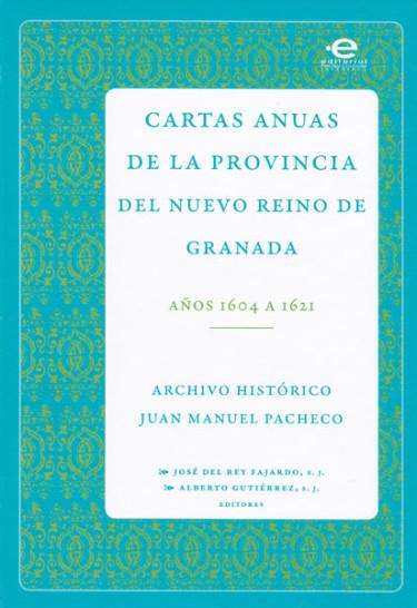Cartas anuas de la Provincia del Nuevo Reino de Granada. Años 1604 a 1621