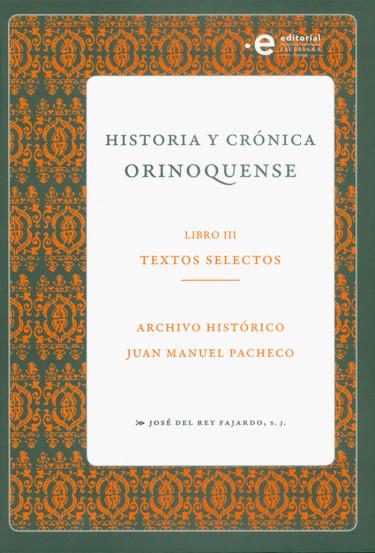 Historia y crónica orinoquense. Libro III: Textos selectos
