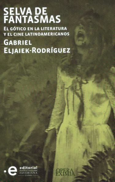 Selva de fantasmas: El gótico en la literatura y el cine latinoamericanos