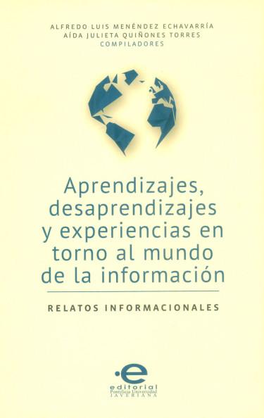 Aprendizajes, desaprendizajes y experiencias en torno al mundo de la información. Relatos informacionales