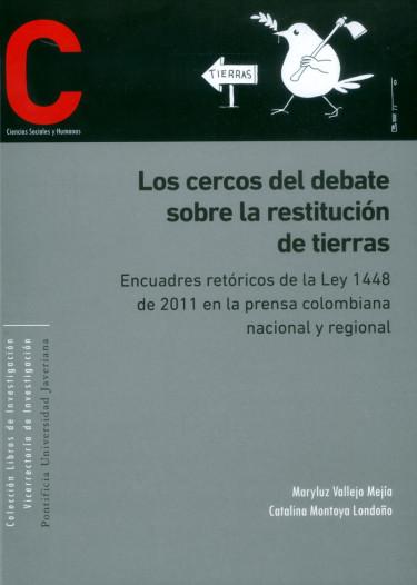 Los cercos del debate sobre la restitución de tierras. Encuadres retóricos de la Ley 1448 de 2011 en la prensa colombiana nacional y regional