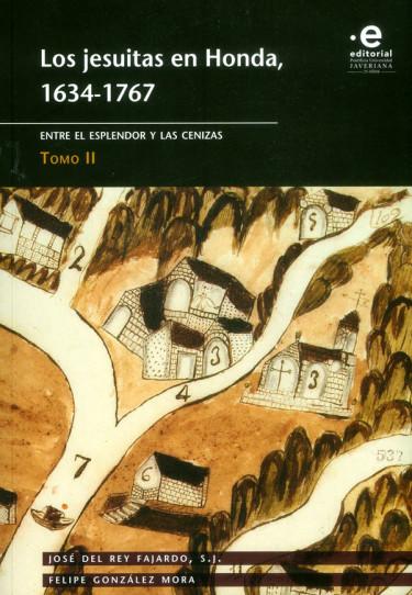 Los jesuitas en Honda, 1634-1767 Entre el esplendor y las cenizas Tomo II