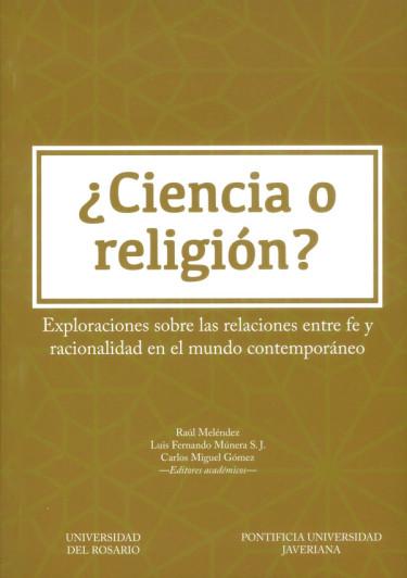 ¿Ciencia o religión? Exploraciones sobre las relaciones entre fe y racionalidad en el mundo contemporáneo