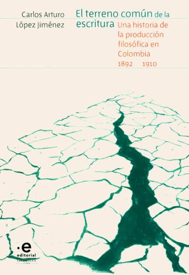 El terreno común de la escritura una historia de la producción filosófica en Colombia 1892-1910