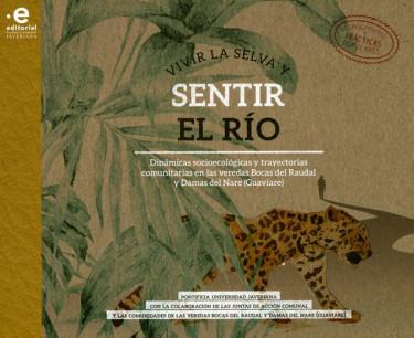 Vivir la selva y sentir el río. Dinámicas socioecológicas y trayectorias comunitarias en las veredas Bocas del Raudal y Damas del Nare (Guaviare)