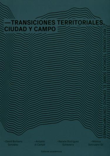 Transiciones territoriales, ciudad y campo. Reflexiones teóricas sobre el espacio contemporáneo