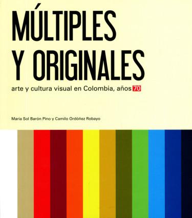 Múltiples y originales. Arte y cultura visual en Colombia, años 70