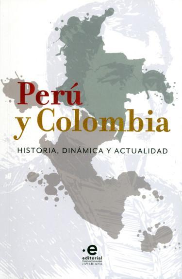 Perú y Colombia. Historia, dinámica y actualidad