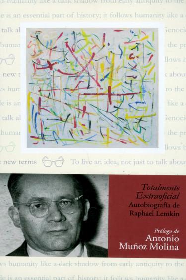 Totalmente Extraoficial Autobiografía de Raphael Lemkin