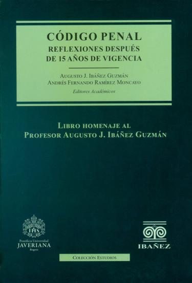 Código penal. Reflexiones después de 15 años de vigencia. Libro homenaje al profesor Augusto J. Ibáñez Guzmán