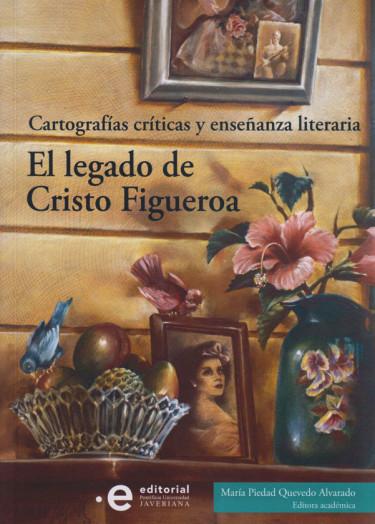 Cartografías críticas y enseñanza literaria. El Legado de Cristo Figueroa