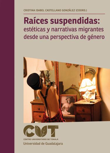Raíces suspendidas: estéticas y narrativas migrantes desde una perspectiva de género