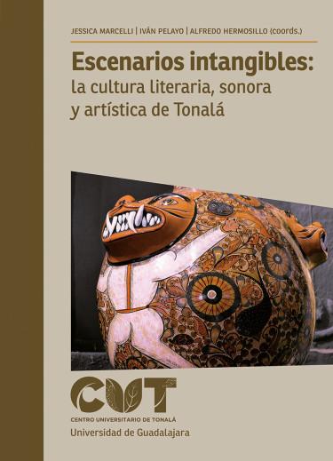 Escenarios intangibles: la cultura literaria, sonora y artística de Tonalá