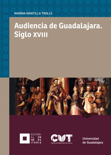 Audiencia de Guadalajara. Siglo XVIII