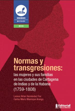 Normas y transgresiones: las mujeres y sus familias en las ciudades de Cartagena de Indias y de La Habana (1759-1808)