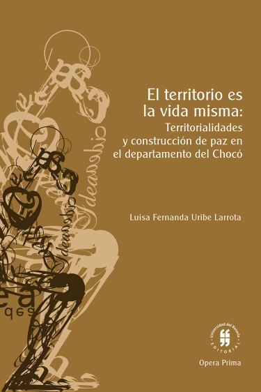 El territorio es la vida misma: territorialidades y construcción de paz en el departamento del Chocó