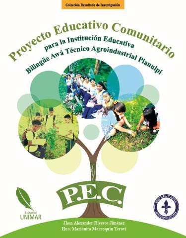 Proyecto Educativo Comunitario para la Institución Educativa Bilingüe Awá Técnico Agroindustrial Pianulpi P.E.C.