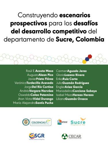 Construyendo escenarios prospectivos para los desafíos del desarrollo competitivo del departamento de Sucre, Colombia